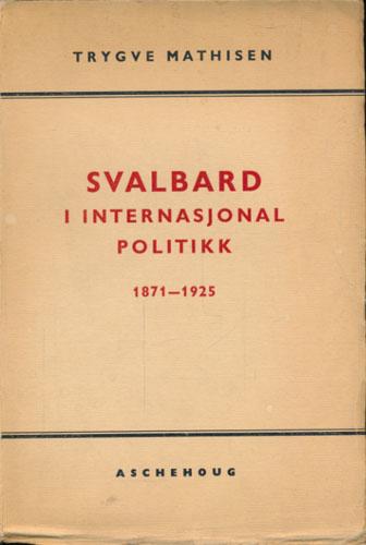 Svalbard i internasjonal politikk 1871-1925.