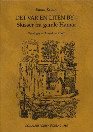 Det var en liten by - Skisser fra gamle Hamar. Tegninger av Anne-Lise Knoff.