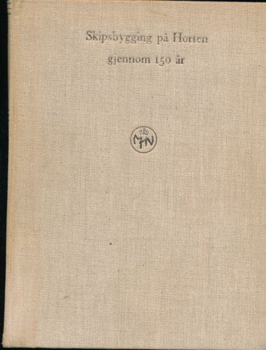 SKIPSBYGGING på HORTEN GJENNOM 150 ÅR. 1818-1968.