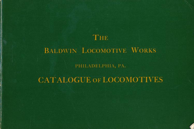 THE BALDWIN LOCOMOTIVE WORKS.  Catalogue of Locomotives. An Historic Reprint.