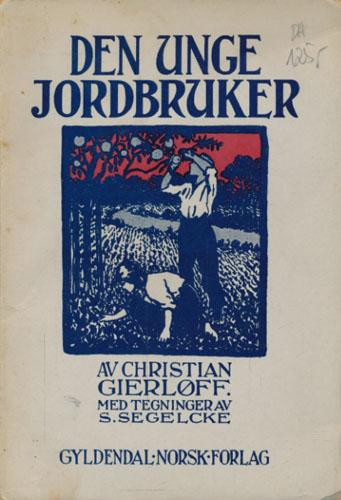 Den unge jordbruker. Med tegninger av S. Segelcke.