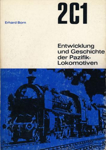 2 C 1. Entwicklung und Geschichte der Pazifik-Lokomotiven. Von -. Mit 41 Abbildungen im Text und 82 Schwarzweissfotos auf 28 Kunstdrucktafeln.