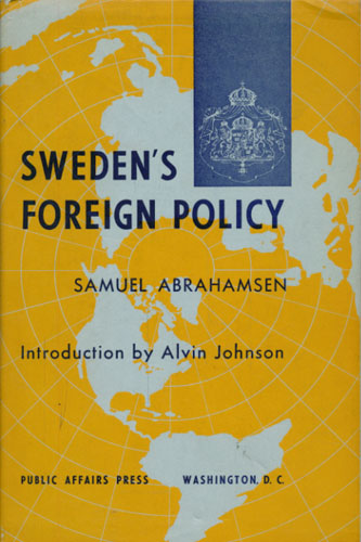 Sweden's Foreign Policy. Including an Introduction by Alvin Johnson.