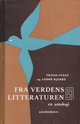 FRA VERDENSLITTERATUREN.  En antologi for skole og hjem. (Ved:) Trond Svånå og André Bjerke.