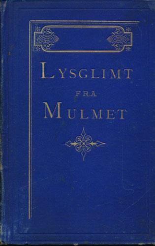 """(MARSH, CATHRINE:) Lysglimt fra Mulmet af Forf. til """"Kaptejn Hedley Vicars Liv"""" m.m. Efter det Engelske."""