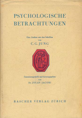 Psychologische Betrachtungen. Eine Auslese aus den Schriften von -. Zusammengestellt und herausgegeben von Dr. Jolan Jacobi.