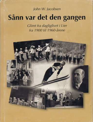 Sånn var det den gangen. Glimt fra dagliglivet i Lier fra 1900 til 1960-årene.