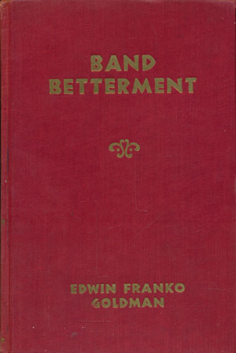 Band Betterment. Suggestions and Advice to Bands, Bandmasters, and Band-players. By -.