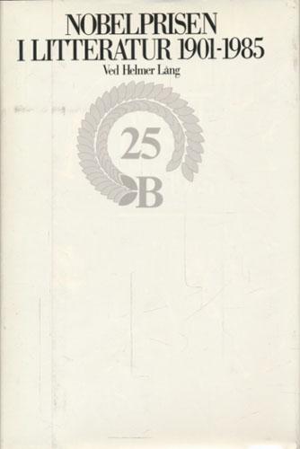 Nobelprisen i litteratur 1901-1985. Ved -. Norsk utgave ved Eiliv Eide.