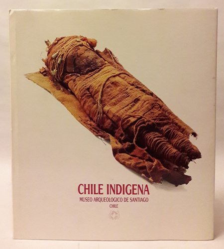 INDIGENOUS CHILE . CHILE INDIGENA. CHILE INDIGENE.