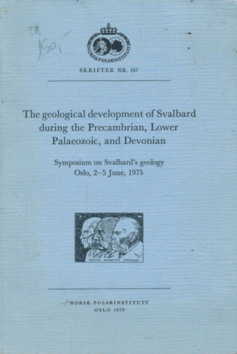 THE GEOLOGICAL DEVELOPMENT OF SVALBARD DURING THE PRECAMBRIAN, LOWER PALAEOZONIC, AND DEVONIAN.  Symposium on Svalbard's geology Oslo, 2-5 June, 1975.