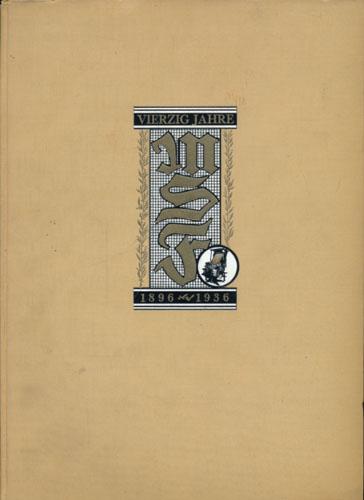 (MERGETHALER SETZMASCHINEN-FABRIK) Vierzig Jahre Mergenthaler Setzmaschinen-Fabrik Gmbh 1896 / 28. Oktober 1936.
