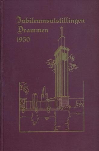 JUBILEUMSUTSTILLINGEN  Drammen 1930. Buskerud Landbruksselskaps 100-års-jubileum.