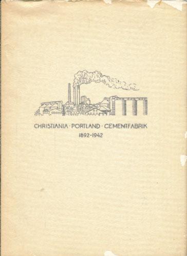 AKTIESELSKAPET CHRISTIANIA PORTLAND CEMENTFABRIK  1892 - 27. Mai - 1942. (red. Trygve With).