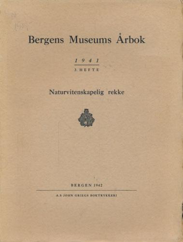 BERGENS MUSEUMS ÅRBOG 1941.  Naturvitenskapelig rekke.