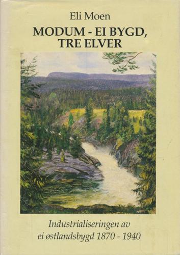 Modum - ei bygd. tre elver. Industrialiseringen av ei østlandsbygd 1870-1940.