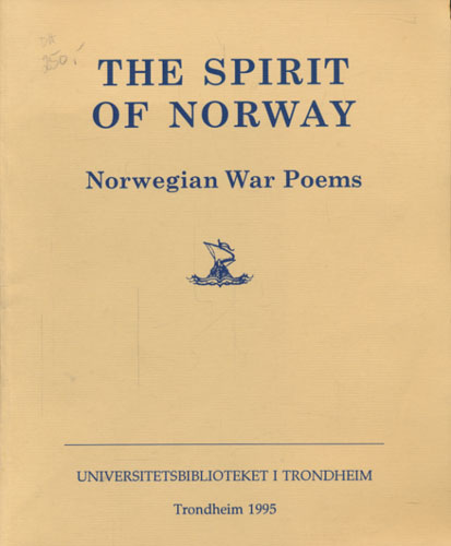 THE SPIRIT OF NORWAY.  Norwegian War Poems. Translated by G.M. Gathorne-Hardy with a preface by Professor A.H. Winsnes. Published for King Haakon's Fund for Relief in Norway by The Royal Norwegian Government Information Office London 1944.