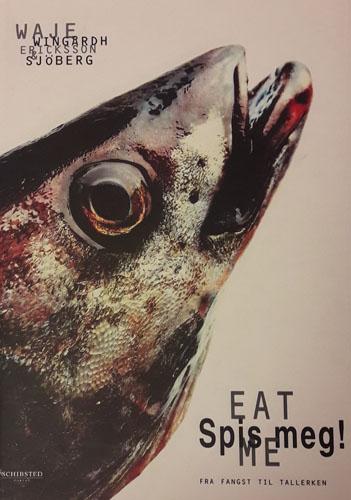 Spis meg! Eat me. Fra fangst til tallerken.