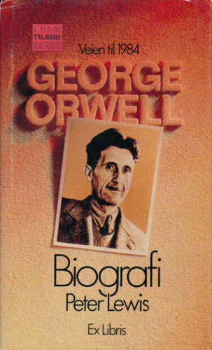 (ORWELL, GEORGE) George Orwell. Veien til 1984. Biografi. Oversatt av Per Qvale.