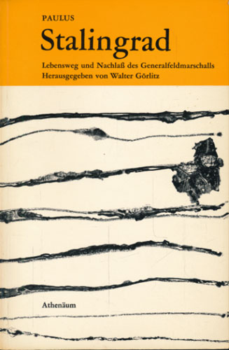 (PAULUS, FRIEDRICH) Paulus und Stalingrad. Lebensweg des Generalfeldmarchalls Friedrich Paulus. Mit den Aufzeichnungen aus dem Nachlass, Briefern und Dokumenten herausgegeben von -.
