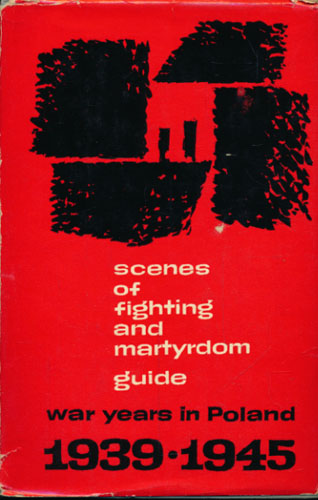 SCENES OF FIGHTING AND MARTYRDOM GUIDE.  War Years in Poland 1939-1945.