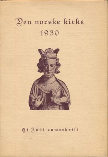 DEN NORSKE KIRKE 1930.  Et jubileumsskrift ved Sven Svensen, L. Koren, Andreas Jakobsen (red.).