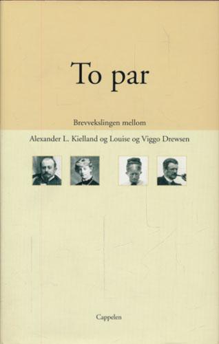 (KIELLAND, ALEXANDER L.) To par. Brevvekslingen mellom Alexander L. Kielland og Louise og Viggo Drewsen. Forord og kommentarer ved Tor Obrestad.