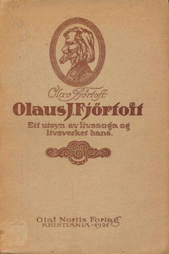 (FJØRTOFT, OLAUS J.) Olaus J. Fjørtoft. Eit utsyn av livssoga og livsverket hans.