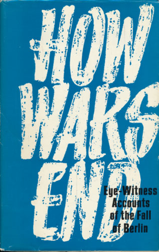 HOW WAR ENDS.  Eye-Witness Accounts of the Fall of Berlin.Compiled by V. Sevruk.