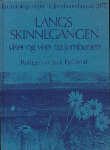 LANGS SKINNEGANGEN.  Viser og vers fra jernbanen. En antologi utgitt til Jernbanedagene 1977. Redigert av Jack Fjeldstad.