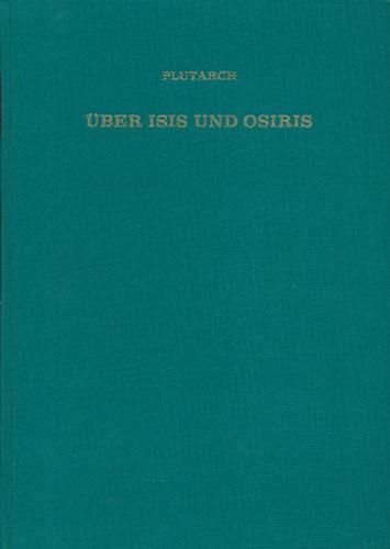 (PLUTARK) Über Isis und Osiris. Zweiter Teil. Die Deutungen der Sage. Übersetzung und Kommentar von Theodor Hopfner.