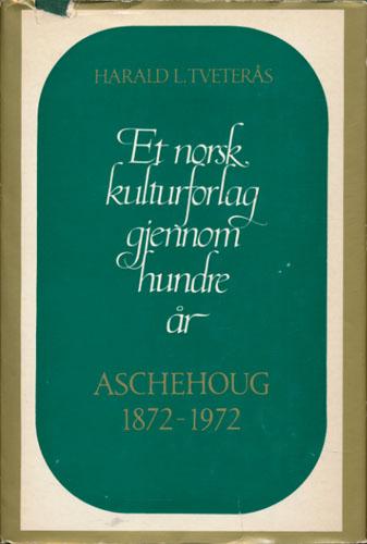 (ASCHEHOUG) Et norsk kulturforlag gjennom hundre år. Aschehoug 1872-1972.