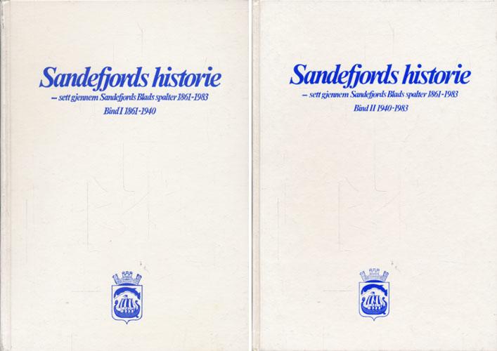 SANDEFJORDS HISTORIE -  sett gjennom Sandefjords Blads spalter. 1861 - 1984.