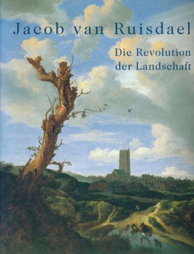 (RUISDAEL, JACOB VAN) Jacob van Ruisdael. Die Revolution der Landschaft. Herausgegeben von Martina Sitt, Pieter Biesboer under Mitarbeit von Karsten Müller.