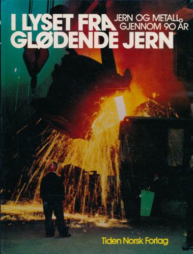 I LYSET FRA GLØDENDE JERN.  Jern og Metall gjennom 90 år. Redigert av Monica Schanche.