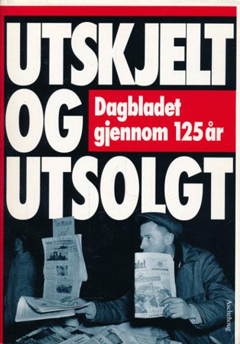 DAGBLADET  gjennom 125 år. Utskjelt og utsolgt. Redigert av Hans Fredrik Dahl, Gudleiv Forr, Leiv Mjeldheim og Arve Solstad.