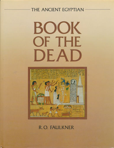 THE ANCIENT EGYPTIAN BOOK OF THE DEAD.  Translated by Raymond O. Faulkner. Edited by Carol Andrews.