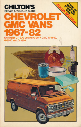 (CHEVROLET) Chilton's Repair & Tune-Up Guide. Chevrolet GMC Vans 1967-82. Chevrolet G-10, G-20 anf G-30. GMC G-1500, G-2500 and G-3500. Managing Editor Keryy A. Freeman