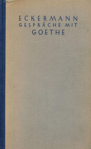 Gespräche mit Goethe in den letzten Jahren seines Lebens. Nach dem ersten Druck, dem Originalmanuskript des dritten Teils und Eckermanns handschriftlichem Nachlass neu herausgegeben von ... H. H. Houben.