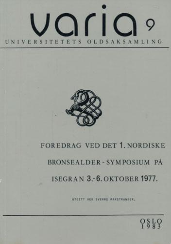 (VARIA) Foredrag ved det 1. nordiske bronsealdersymposium på Isegran 3.-6. oktober 1977. Utitt ved -.
