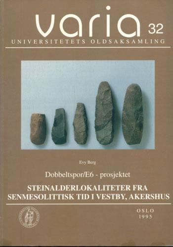 (VARIA) Dobbeltspor/E6 - prosjektet. Steinalderlokaliteter fra senmesolittisk tid i Vestby, Akershus.