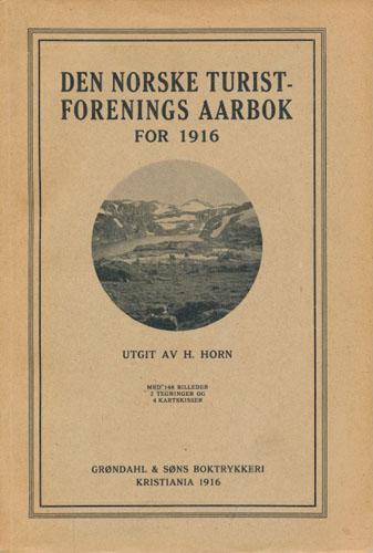 DEN NORSKE TURISTFORENINGS AARBOG FOR 1916.  Utgit af H. Horn.