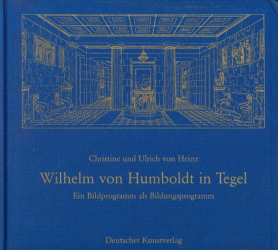 Wilhelm von Humboldt in Tegel. Ein Bildprogramm als Bildungsprogramm.