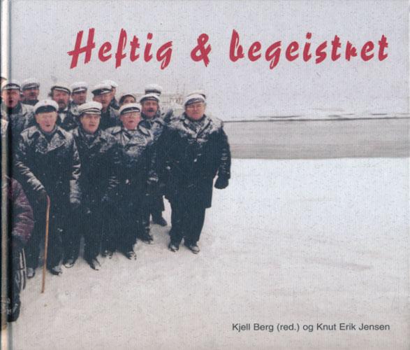 HEFTIG & BEGEISTRET.  Kjell Berg (red.) - Knut Erik Jensen.