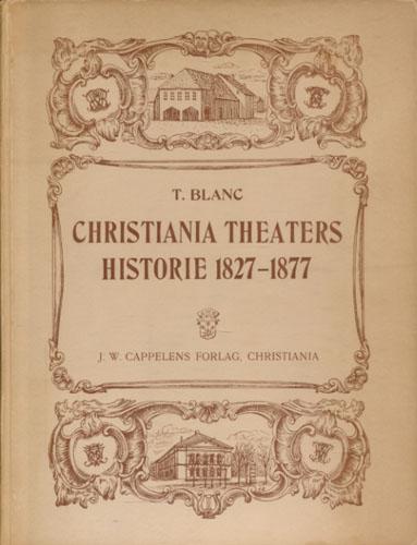 Christiania Theaters historie 1827-1877 af  -. Med 2 farvetrykte plancher og 131 illustrationer.