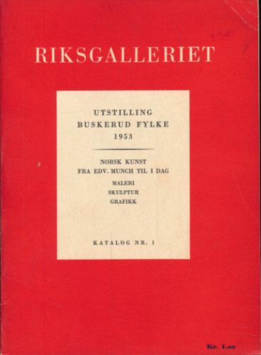 RIKSGALLERIET.  Utstilling Buskerud Fylke 1953. Norsk kunst fra Edv. Munch til i dag. Maleri. Skulptur. Grafikk.