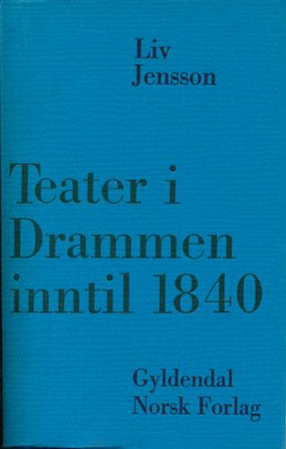 Teater i Drammen inntil 1840. Med biografier av Julius Olsen, Jacob Mayson og G.W. Selmer - danske teaterdirektører som begynte sin virksomhet der.