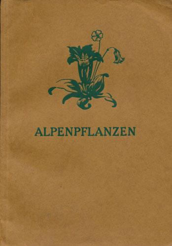 Alpenpflanzen. Die Pflanzenwelt der Hochgebirge in ihrer Umwelt dargestellt nach naturgetreuen Zeichnungen und Photographien.
