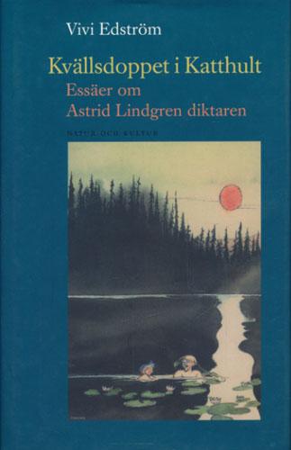 (LINDGREN, ASTRID) Kvällsdoppet i Katthult. Essäer om Astrid Lindgren diktaren.