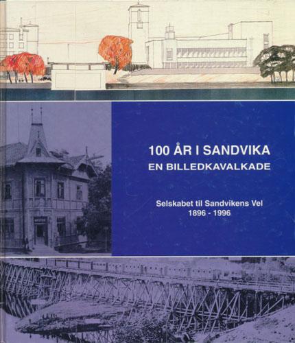 100 ÅR I SANDVIKA.  En billedkavalkade. Selskabet til Sandvikens Vel 1896-1996.